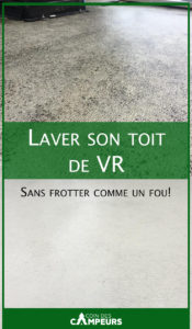 Quoi utiliser pour laver un toit de VR sans frotter comme un fou!