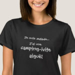 T-Shirt J'ai une camping-ivite aiguë